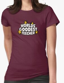 The worlds best teacher! (Worlds goodest teecher) Womens Fitted T-Shirt