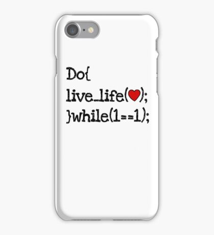 do live life while 1==1 - coding coders programmer iPhone Case/Skin