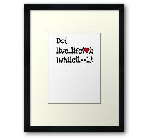 do live life while 1==1 - coding coders programmer Framed Print