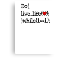 do live life while 1==1 - coding coders programmer Canvas Print