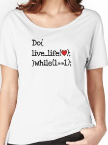 do live life while 1==1 - coding coders programmer Women's Relaxed Fit T-Shirt