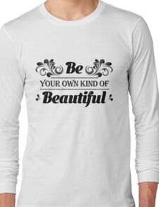Be Your Own Kind Of Beautiful T Shirt Long Sleeve T-Shirt