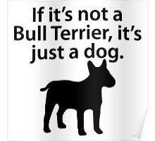 If It's Not A Bull Terrier Poster