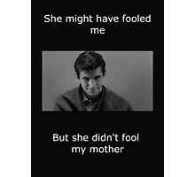 Psycho didn't fool my mother Photographic Print