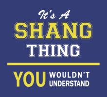 It's A SHANG thing, you wouldn't understand !! by satro