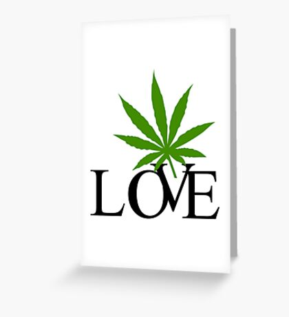 Love Marijuana Cannabis Greeting Card