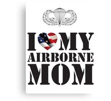 I LOVE MY AIRBORNE MOM Canvas Print