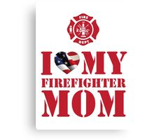 I LOVE MY FIREFIGHTER MOM Canvas Print