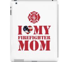 I LOVE MY FIREFIGHTER MOM iPad Case/Skin
