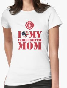 I LOVE MY FIREFIGHTER MOM Womens Fitted T-Shirt