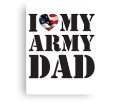I LOVE MY ARMY DAD Canvas Print