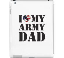 I LOVE MY ARMY DAD iPad Case/Skin