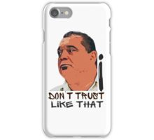 I Don't Trust Like That! iPhone Case/Skin