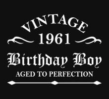 Vintage 1961 Birthday Boy Aged To Perfection by rardesign
