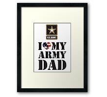 I LOVE MY ARMY DAD Framed Print