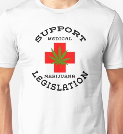 Support Medical Marijuana Legislation Unisex T-Shirt
