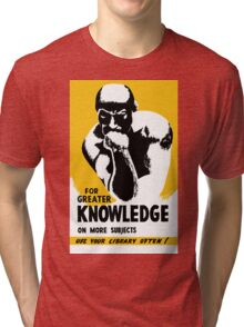 For a greater knowledge on more subjects use your library more often! Tri-blend T-Shirt
