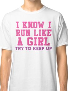 I Know I Run Like A Girl, Try And Keep Up, Pink and Purple Ink |  Womens Fitness Running Shirt, Crossfit Motivation, Feminism, Girl Pride Classic T-Shirt