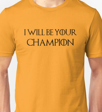 I will be your champion Unisex T-Shirt