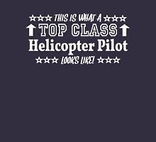 This Is What A Top Class HELICOPTER PILOT Looks Like! T-Shirt