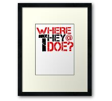 Where They at Though ? Framed Print