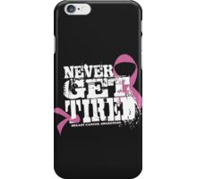 """Never Get Tired """" Breast Cancer Awareness"""" Tee iPhone Case/Skin"""