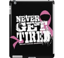"""Never Get Tired """" Breast Cancer Awareness"""" Tee iPad Case/Skin"""