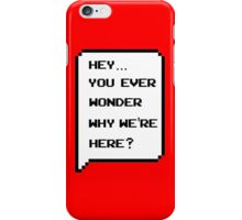 Hey, you ever wonder why we're here? iPhone Case/Skin