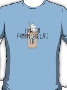 """Livin' that """"Pumpkin Spice Latte"""" Life T-Shirt"""
