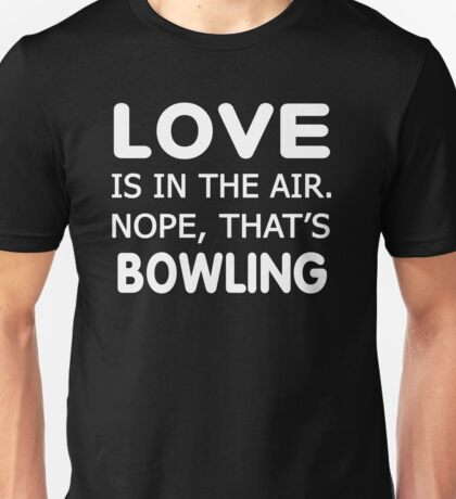 Love is in the air.nope, that's Bowling T-shirts Unisex T-Shirt