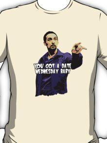 You got a date wednesday baby! T-Shirt