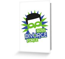 Ross, The Divorce Force - Friends Greeting Card