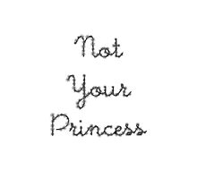 'Not Your Princess' Feminist Print by smalltownmoon