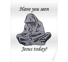 Have you seen Jesus today? Poster