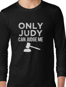 Only Judy can Judge Me funny saying  Long Sleeve T-Shirt