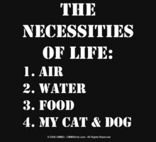 The Necessities Of Life: My Cat & Dog - White Text by cmmei