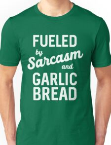 Fueled by Sarcasm and garlic bread Unisex T-Shirt