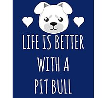 Life Is Better With A Pit Bull Photographic Print