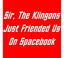 Sir, The Klingons Just Friended Us Photographic Print