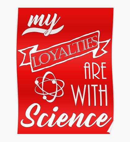 My Loyalties are with Science Poster