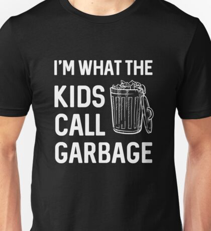 I'm what the kids call garbage Unisex T-Shirt