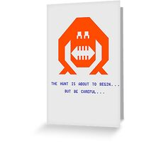 The Wumpus Hunt Is About To Begin Greeting Card