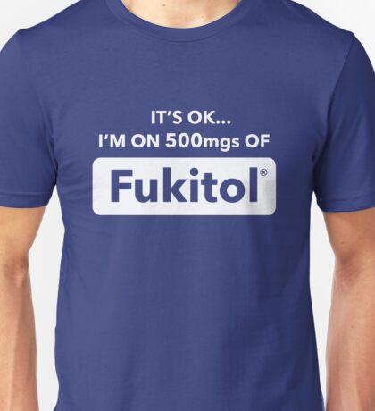 It's Okay I'm On 500mgs Of Fukitol Unisex T-Shirt