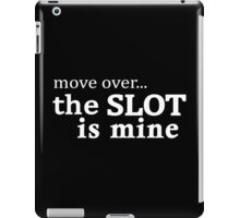 The Slot is Mine - Move Over iPad Case/Skin