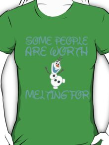 SOME PEOPLE ARE WORTH MELTING FOR T-Shirt