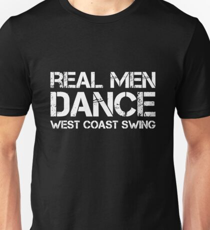 Real Men Dance West Coast Swing Unisex T-Shirt