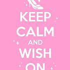 KEEP CALM and WISH ON // Cinderella by hocapontas