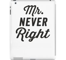 Mr. Never Right / Mrs. Always Right 2/2, Black ink | Couples Matching Shirts, Just Married, Funny Marriage Quotes iPad Case/Skin