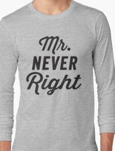 Mr. Never Right / Mrs. Always Right 2/2, Black ink | Couples Matching Shirts, Just Married, Funny Marriage Quotes Long Sleeve T-Shirt