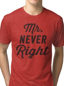 Mr. Never Right / Mrs. Always Right 2/2, Black ink | Couples Matching Shirts, Just Married, Funny Marriage Quotes Tri-blend T-Shirt